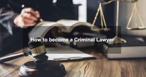 How to become a Criminal Lawyer